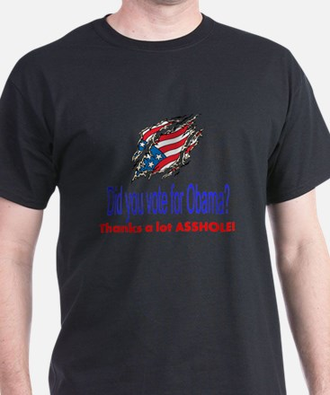 did you vote for obama? thanks a lot asshole! T-Shirt