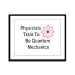 Physicists Train To Be Quantum Mechanics Framed Pa