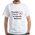Physicists Train To Be Quantum Mechanics White T-S