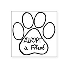 "Adopt a friend pawprint Square Sticker 3"" x 3"""
