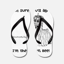 Im sure youll agree, Im the queen bee Flip Flops