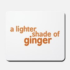 Lighter Shade of Ginger Mousepad