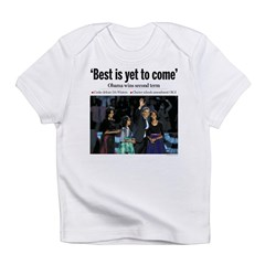 Obama: Best is Yet to Come Infant T-Shirt