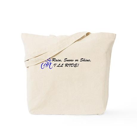 Rain, Snow or Shine, I'LL RIDE! Tote Bag