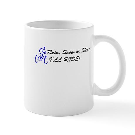 Rain, Snow or Shine, I'LL RIDE! Mug