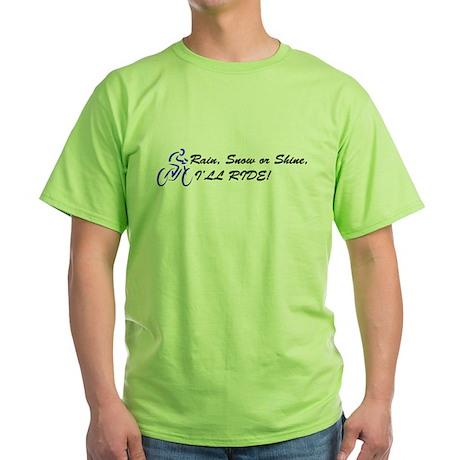 Rain, Snow or Shine, I'LL RIDE! Green T-Shirt