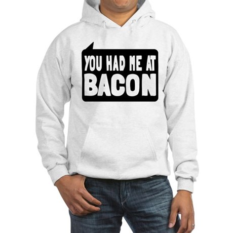 You Had Me At Bacon Hooded Sweatshirt
