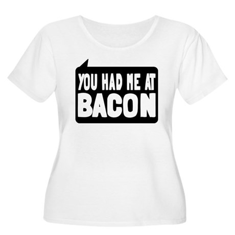 You Had Me At Bacon Women's Plus Size Scoop Neck T