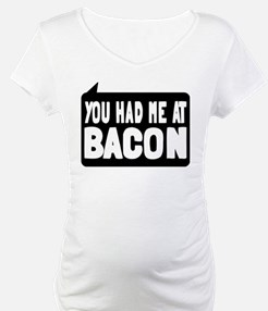 You Had Me At Bacon Shirt