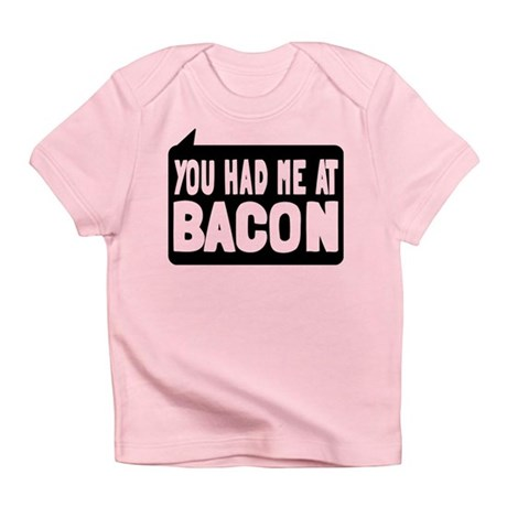 You Had Me At Bacon Infant T-Shirt