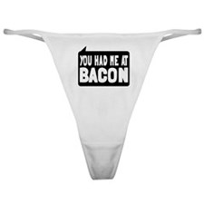 You Had Me At Bacon Classic Thong