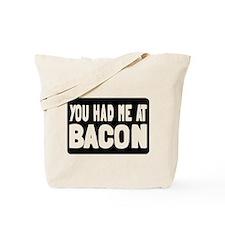 You Had Me At Bacon Tote Bag