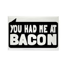 You Had Me At Bacon Rectangle Magnet