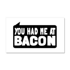 You Had Me At Bacon Car Magnet 20 x 12