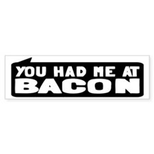 You Had Me At Bacon Bumper Sticker