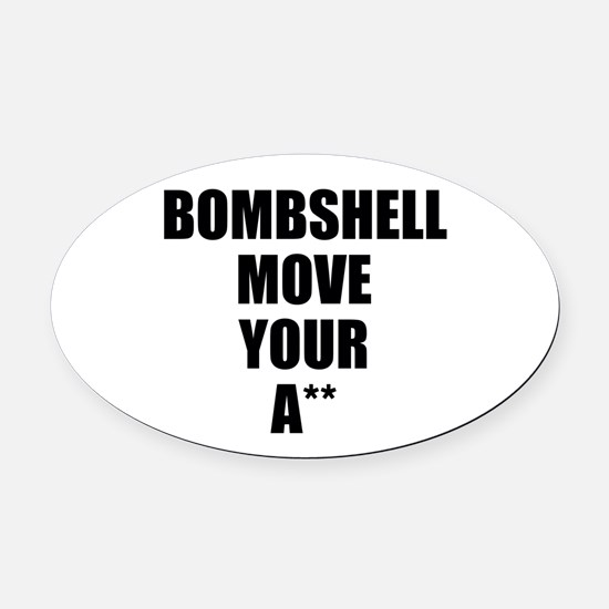 Bombshell move your ass Oval Car Magnet