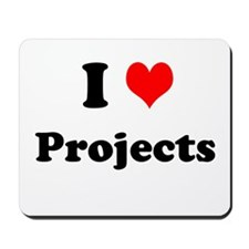 I Love Projects Motivational Mousepad