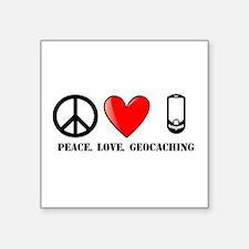 "Peace, Love, Geocaching Square Sticker 3"" x 3"""