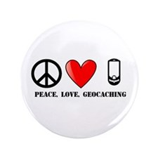 """Peace, Love, Geocaching 3.5"""" Button"""