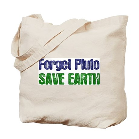 Forget Pluto Save Earth Tote Bag