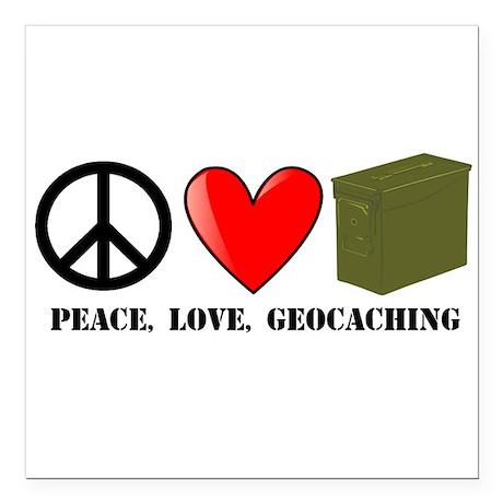 "Peace, Love, Geocaching Square Car Magnet 3"" x 3"""