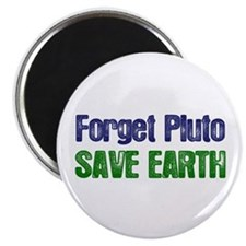 Forget Pluto Save Earth Magnet