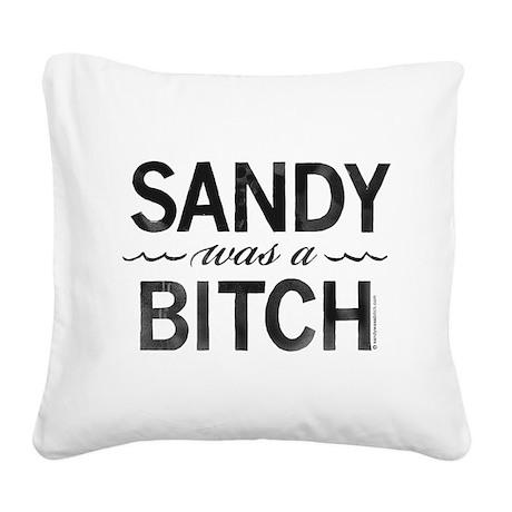 SANDY was a BITCH Square Canvas Pillow