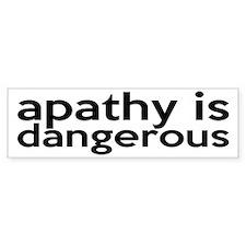 Apathy Is Dangerous Bumper Sticker