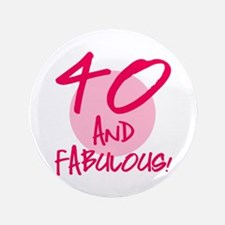 """40 And Fabulous 3.5"""" Button"""