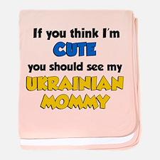 Think Im Cute Ukrainian Mommy baby blanket