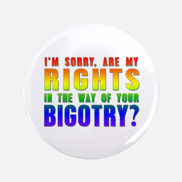 Im Sorry, Are My Rights in the Way of Your Bigotry