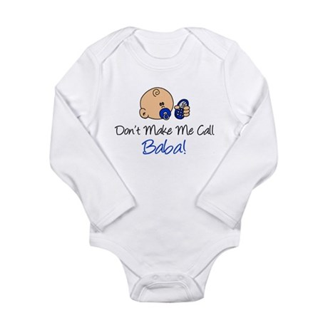 Dont Make Me Call Baba Long Sleeve Infant Bodysuit
