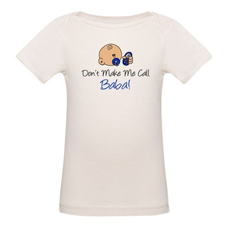 Dont Make Me Call Baba Organic Baby T-Shirt