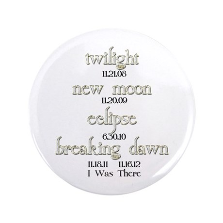"All Twilight Dates I Was There 3.5"" Button"