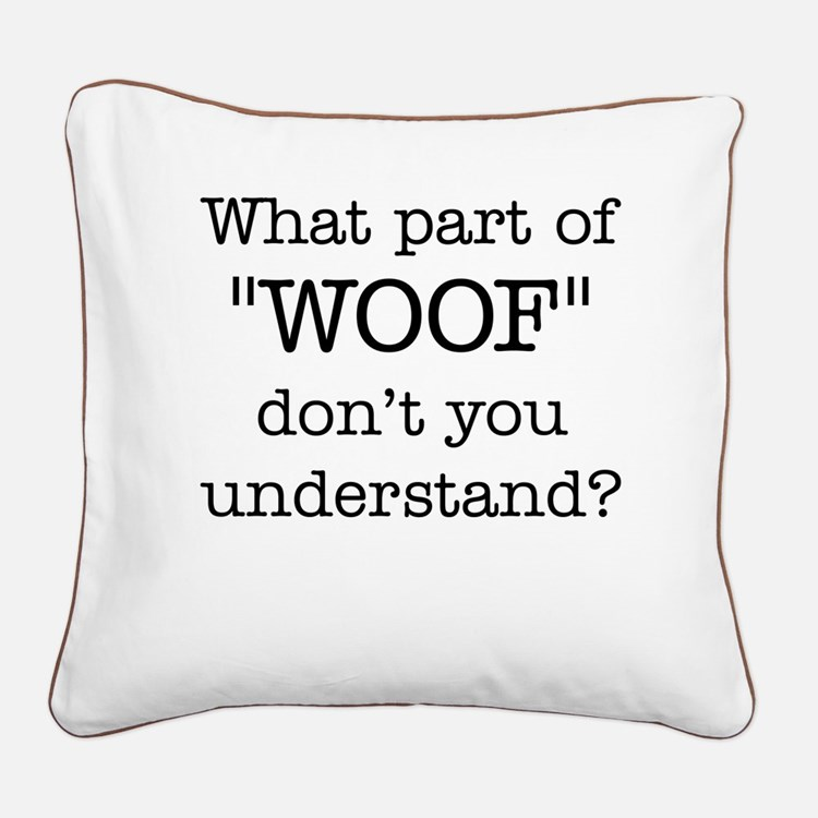 What Part of Woof Square Canvas Pillow