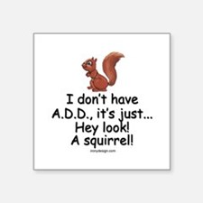 """I Don't Have A.D.D. Squirrel Square Sticker 3"""" x 3"""