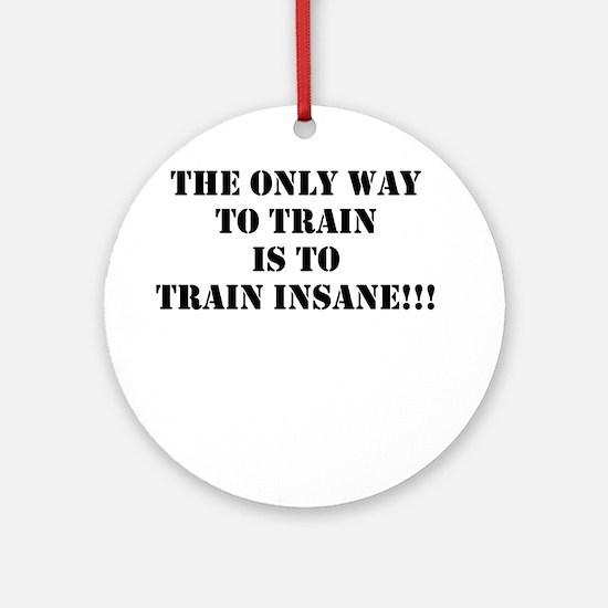 Train insane (beastmode) Ornament (Round)