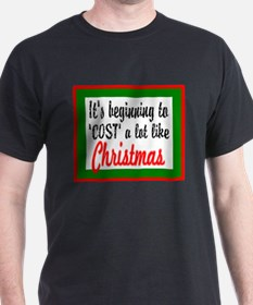 Cost A Lot Like Christmas/holiday T T-Shirt