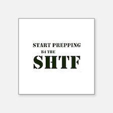 """Start Prepping B4 the SHTF Square Sticker 3"""" x 3"""""""