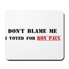 Don't Blame Me, I Voted For Ron Paul Mousepad