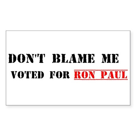 Don't Blame Me, I Voted For Ron Paul Sticker (Rect