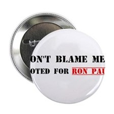 """Don't Blame Me, I Voted For Ron Paul 2.25"""" Button"""