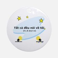 It's All About Me (Vietnamese) Ornament (Round)