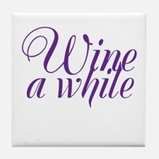 Wine a While Tile Coaster