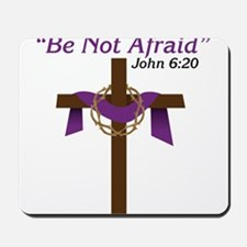 Be Not Afraid Mousepad