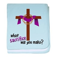 What Sacrifice will you make? baby blanket