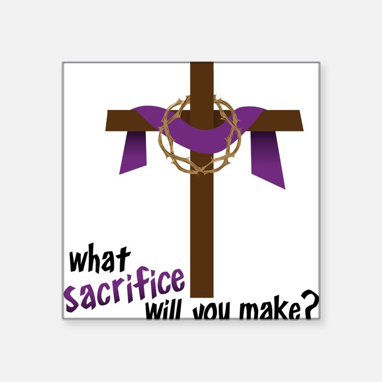 "What Sacrifice will you make? Square Sticker 3"" x"