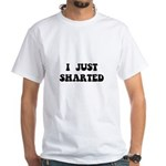 Just Sharted White T-Shirt