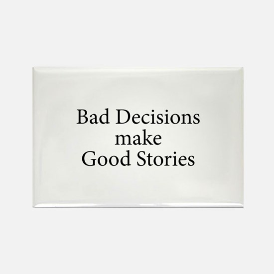 Bad decisions make great stories. Rectangle Magnet