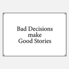 Bad decisions make great stories. Banner
